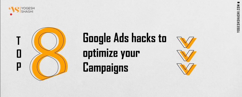 Top 8 Google Ads hacks to optimize your Campaigns